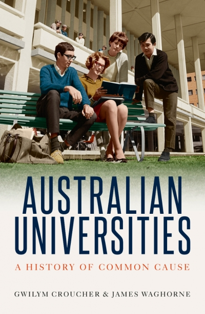 Peter Tregear reviews 'Australian Universities: A history of common cause' by Gwilym Croucher and James Waghorne