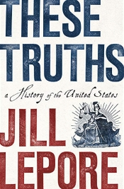 Ben Vine reviews 'These Truths: A History of the United States' by Jill Lepore