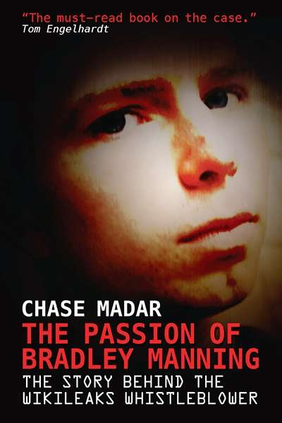 Jay Daniel Thompson reviews 'The Passion of Bradley Manning: The story behind the Wikileaks whistleblower' by Chase Madar