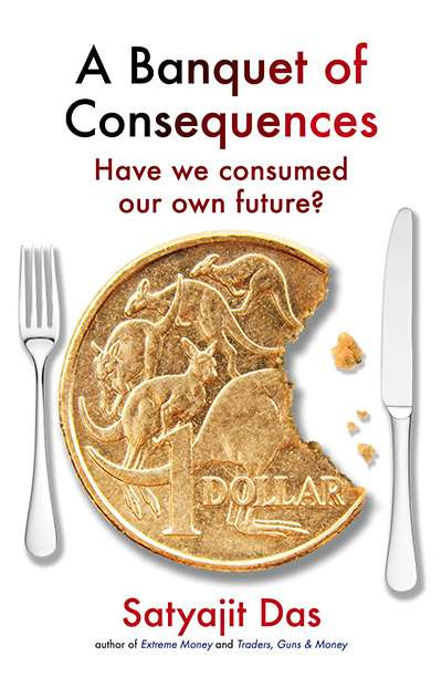 Reuben Finighan reviews 'A Banquet of Consequences: Have we consumed our own future?' by Satyajit Das
