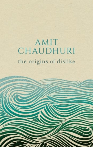 Robert Dessaix reviews 'The Origins of Dislike' by Amit Chaudhuri