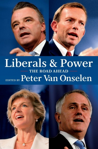 Norman Abjorensen reviews 'Liberals and Power: The road ahead' edited by Peter van Onselen