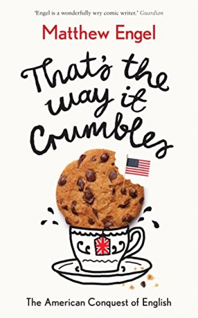 Bruce Moore reviews 'That's the Way It Crumbles: The American conquest of English' by Matthew Engel