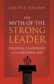 'The Myth of the Strong Leader' by Archie Brown