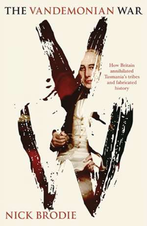 Billy Griffiths reviews 'The Vandemonian War: The secret history of Britain's Tasmanian invasion' by Nick Brodie