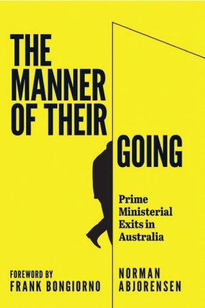 Lyndon Megarrity reviews 'The Manner of Their Going: Prime ministerial exits in Australia' by Norman Abjorensen