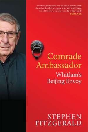 Billy Griffiths reviews 'Comrade Ambassador' by Stephen FitzGerald