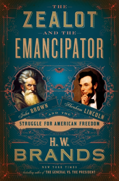 Clare Corbould reviews 'The Zealot and the Emancipator: John Brown, Abraham Lincoln and the struggle for American freedom' by H.W. Brands