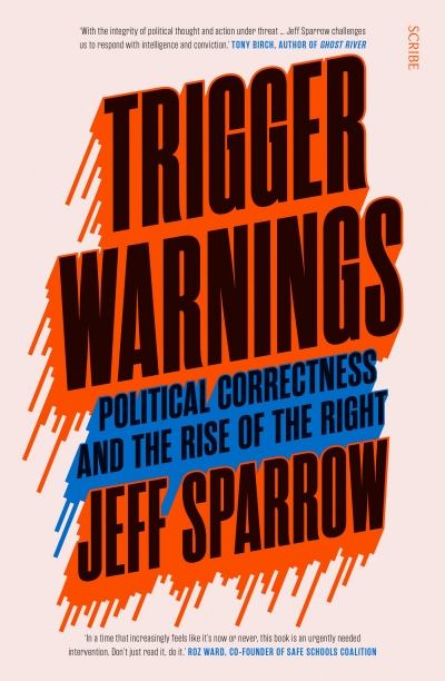 Russell Blackford reviews 'Trigger Warnings: Political correctness and the rise of the right' by Jeff Sparrow