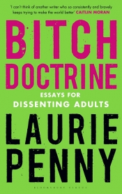 Suzy Freeman-Greene reviews 'Bitch Doctrine: Essays for dissenting adults' by Laurie Penny