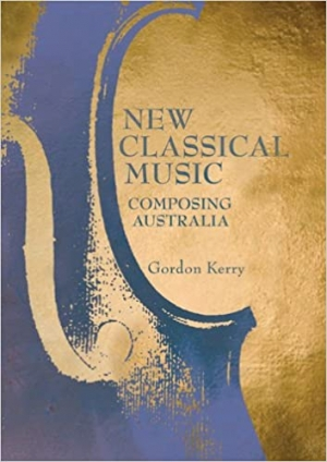 Elliott Gyger reviews 'New Classical Music: Composing Australia' by Gordon Kerry