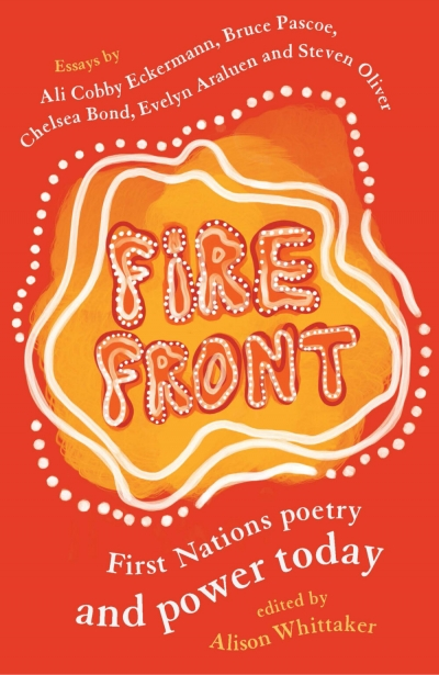Declan Fry reviews 'Fire Front: First Nations poetry and power today' edited by Alison Whittaker