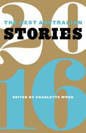 Kerryn Goldsworthy reviews 'The Best Australian Stories 2016' edited by Charlotte Wood