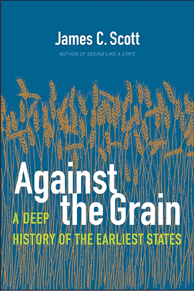 Kate Griffiths reviews 'Against the Grain: A Deep History of the Earliest States' by James C. Scott