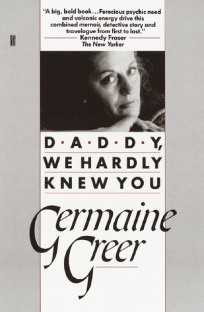 Peter Craven reviews 'Daddy We Hardly Knew You' by Germaine Greer