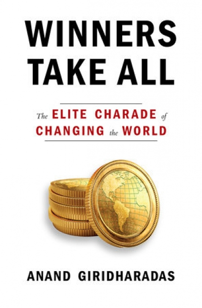 Glyn Davis reviews 'Winners Take All: The elite charade of changing the world' by Anand Giridharadas