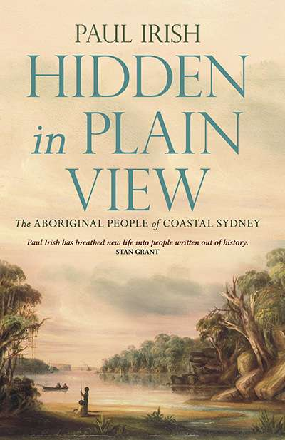 Alan Atkinson reviews 'Hidden in Plain View: The Aboriginal people of coastal Sydney' by Paul Irish