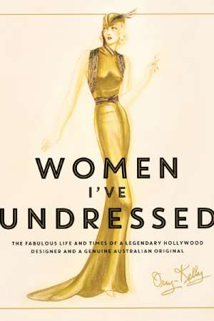 Desley Deacon reviews 'Women I've Undressed' by Orry-Kelly