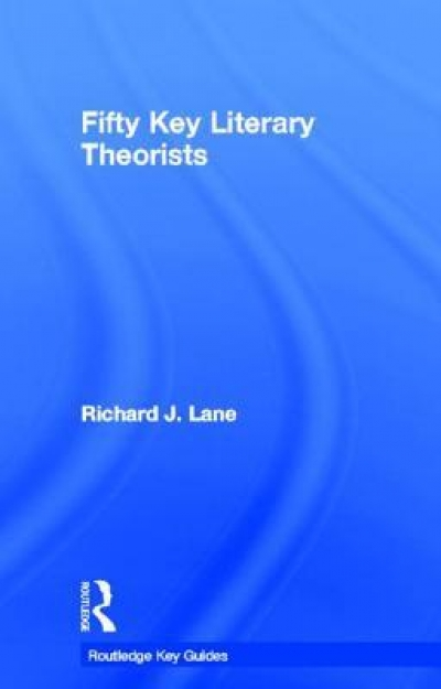 James Ley reviews 'Fifty Key Literary Theorists' by Richard J. Lane