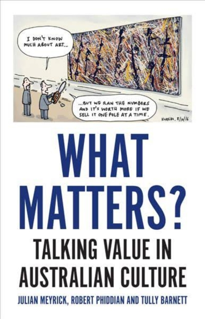 Gabriella Coslovich reviews 'What Matters? Talking value in Australian Culture' by Julian Meyrick, Robert Phiddian, and Tully Barnett