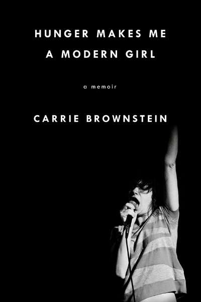 Anwen Crawford reviews 'Hunger Makes Me a Modern Girl' by Carrie Brownstein