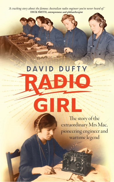 Jacqueline Kent reviews 'Radio Girl: The story of the extraordinary Mrs Mac, pioneering engineer and wartime legend' by David Dufty