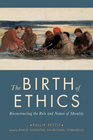 David Neil reviews 'The Birth of Ethics: Reconstructing the role and nature of morality' by Philip Pettit, edited by Kinch Hoekstra with Michael Tomasello