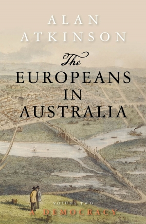 John Hirst reviews 'The Europeans in Australia: Volume Two: Democracy' by Alan Atkinson