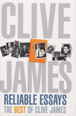 Don Anderson reviews 'Reliable Essays: The best of Clive James' and 'Even As We Speak: New essays 1993–2001' by Clive James