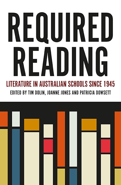 Ilana Snyder reviews 'Required Reading: Literature in Australian schools since 1945' edited by Tim Dolin, Joanne Jones, and Patricia Dowsett