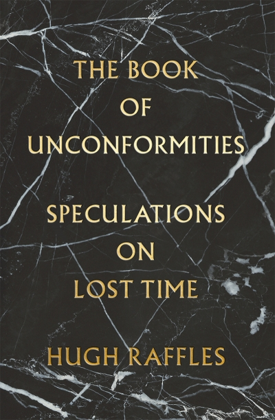 Dan Dixon reviews 'The Book of Unconformities: Speculations on lost time' by Hugh Raffles