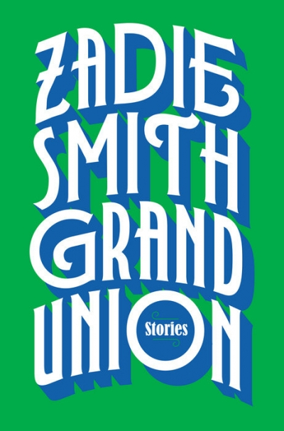 Astrid Edwards reviews 'Grand Union: Stories' by Zadie Smith