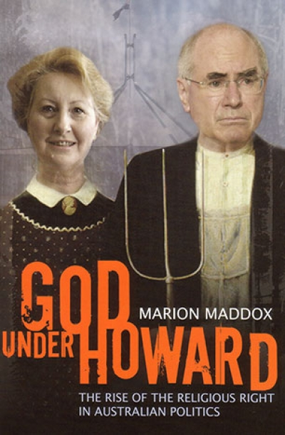 James Upcher reviews 'God Under Howard: The rise of the religious right in Australian politics' by Marion Maddox
