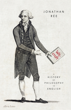 Janna Thompson reviews 'Witcraft: The invention of philosophy in English' by Jonathan Rée