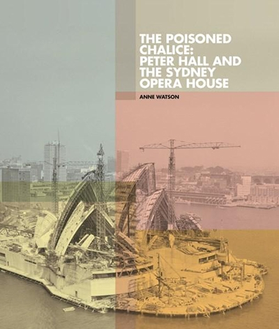 Andrew Montana reviews 'The Poisoned Chalice: Peter Hall and the Sydney Opera House' by Anne Watson