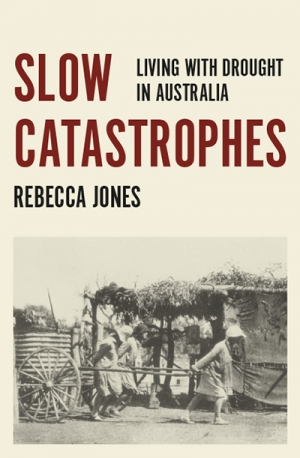 Deb Anderson reviews 'Slow Catastrophes: Living with drought in Australia' by Rebecca Jones