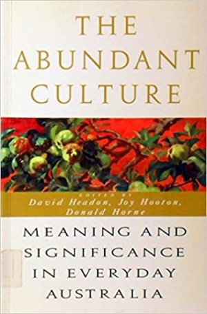 Humphrey McQueen reviews 'The Abundant Culture, Meaning and Significance in Everyday Australia', edited by David Headon, Joy Hooton, and Donald Horne