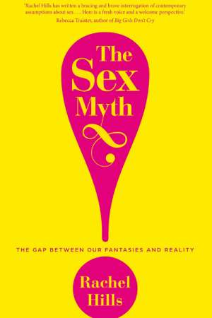 Dion Kagan reviews 'The Sex Myth' by Rachel Hills