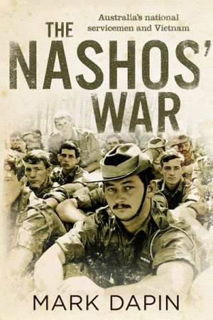 Peter Edwards reviews 'The Nashos' War' by Mark Dapin