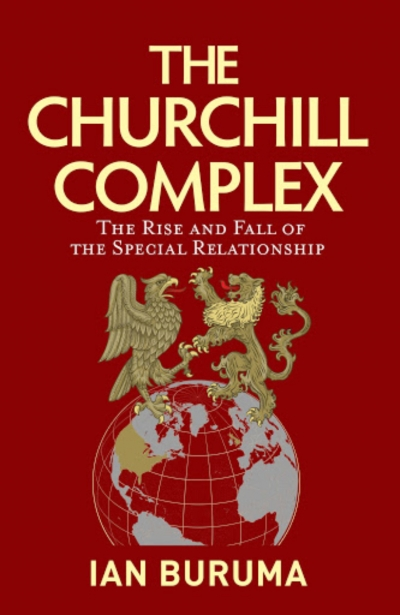Timothy J. Lynch reviews 'The Churchill Complex: The rise and fall of the special relationship' by Ian Buruma