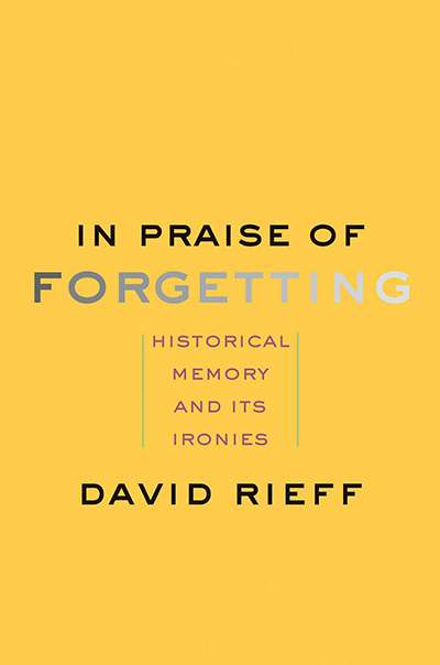 Andrea Goldsmith reviews 'In Praise of Forgetting: Historical memory and its ironies' by David Rieff