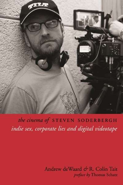 Jake Wilson reviews 'The Cinema of Steven Soderbergh: Indie sex, corporate lies, and digital videotape' by Andrew deWaard and R. Colin Tait