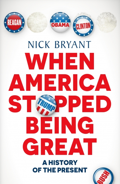Andrew West reviews 'When America Stopped Being Great: A history of the present' by Nick Bryant