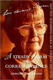 Brenda Niall reviews 'A Steady Storm of Correspondence: Selected Letters of Gwen Harwood 1943–1995' edited by Gregory Kratzmann