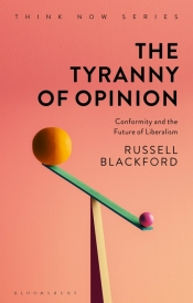 Ceridwen Spark reviews 'The Tyranny of Opinion: Conformity and the future of liberalism' by Russell Blackford