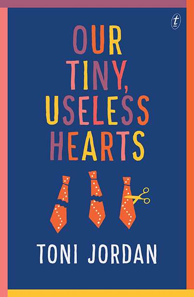 Josephine Taylor reviews 'Our Tiny, Useless Hearts' by Toni Jordan