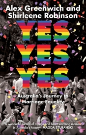 Stephen A. Russell reviews 'Yes Yes Yes: Australia's journey to marriage equality' by Alex Greenwich and Shirleene Robinson and 'Going Postal: More than 'yes' or 'no', one year on' edited by Quinn Eades and Son Vivienne
