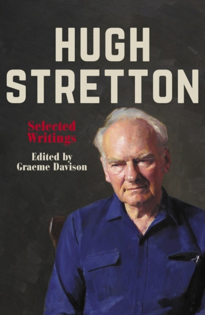 Tom Griffiths reviews 'Hugh Stretton: Selected writings' edited by Graeme Davison