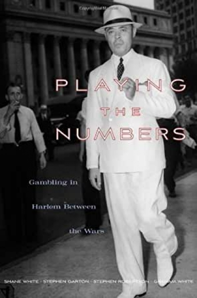 David Goodman reviews 'Playing the Numbers: Gambling in Harlem between the Wars' by Shane White, Stephen Garton, Stephen Robertson and Graham White