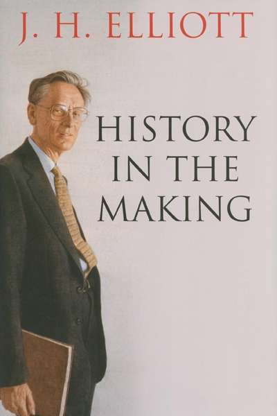 Norman Etherington reviews 'History in the Making' by J.H. Elliott